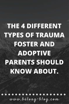 The 4 Different types of trauma foster and adoptive parents should know about. Fostering and Adoption.