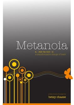 My book - Metanoia  - A Transformational Change of Heart get it at www.betsychasse.net