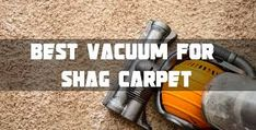 Are you looking for the best vacuum for shag carpet? Read our guide and tips in for a better solution.