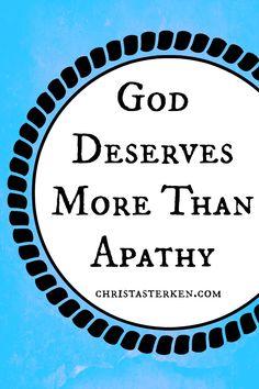 God Deserves More Than Apathy - Christa Sterken