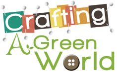 Crafting A Green World DIY for Environmentalists: Crafting, Making, project how-to's and more