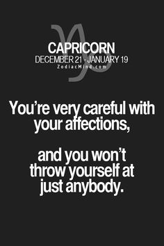 ummmmm I won't throw myself @ anyone.. Capricorn