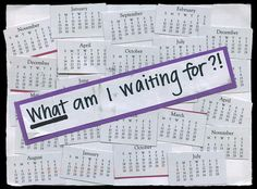 Secret from PostSecret.com - one that I really like. What am I waiting for? Life is too short not to try something.