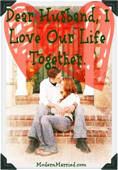 Dear Husband, I love our life together.  Create a life you love with the love of your life. Click the pin to read the blog.  love quote, relationship quote, marriage quote