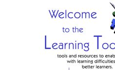 The Learning Toolbox This site is intended to help students, teachers, and parents become more familiar with developing students' strengths in areas such as organization, study skills, note taking, and more!