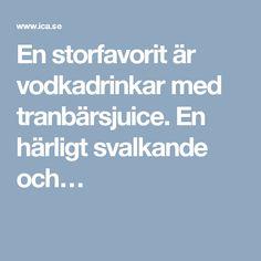 En storfavorit är vodkadrinkar med tranbärsjuice. En härligt svalkande och…