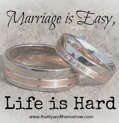 Marriage is Easy, Life is Hard - presenting an alternative notion about marriage www.thelilyandthemarrow.com