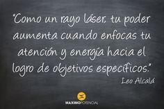 """""""Como un rayo láser, tu poder aumenta cuando enfocas tu atención y energía hacia el logro de objetivos específicos"""" – Leo Alcalá"""