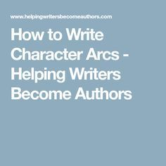 How to Write Character Arcs - Helping Writers Become Authors