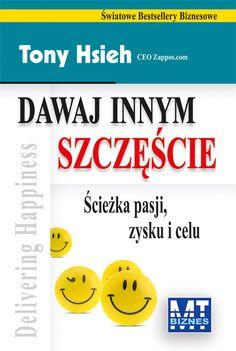 Dawaj innym szczęście - Tony Hsieh - Wydawnictwo MT Biznes