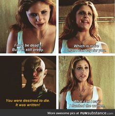 Buffy is a queen and if you haven't watched this show WHAT ARE YOU DOING WITH YOUR LIFE