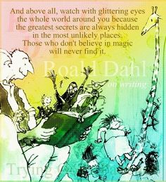 ...the greatest secrets are always hidden in the most unlikely places, and those who don't believe in magic will never find it... Roald Dahl Quote