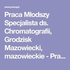 Praca Młodszy Specjalista ds. Chromatografii, Grodzisk Mazowiecki, mazowieckie  - Pracuj.pl
