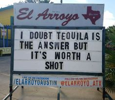 I doubt tequila is the answer, but it's worth a shot. Bad Puns, Funny Puns, Haha Funny, Hilarious, Twisted Humor, Dad Jokes, Sign Quotes, Just For Laughs, Funny Pictures