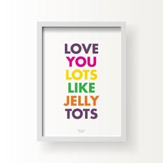 Love You Lots Like Jelly Tots Print - Colour