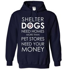 Shelter dogs need homes more than pet stores need your money Tee! This awesome Rescue shirt.