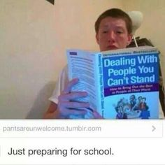 Me preparing for school>>>there's actually a book for that?!?!?!?