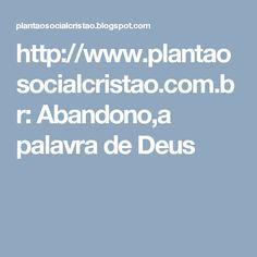 http://www.plantaosocialcristao.com.br: Abandono,a palavra de Deus