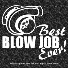 BEST BLOW JOB EVER VINYL DECAL SUPERCHARGER SUPERCHARGED BLOWN TURBO DIESEL