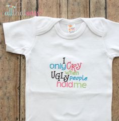 https://www.etsy.com/listing/180676942/ugly-people-baby-girls-bodysuit-funny?ref=listing-5  Ugly People Baby Girls Bodysuit  Funny Baby by AllThatSassBoutique, $18.00