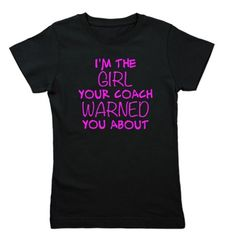 I'm the Girl Your Coach Warned You About Girl's T-shirt - awesome for your little softball player! Or basketball, soccer, etc. more styles and colors available, too!