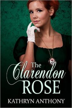 The Clarendon Rose by Kathryn Anthony.