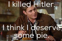 I killed hitler. I think I deserve some pie. #supernatural #spn