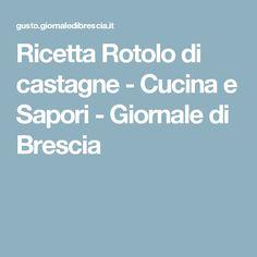 Ricetta Rotolo di castagne - Cucina e Sapori - Giornale di Brescia