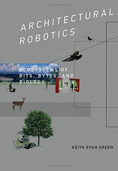Architectural Robotics: Ecosystems of Bits, Bytes, and Biology by Keith Evan Green http://www.amazon.com/dp/026203395X/ref=cm_sw_r_pi_dp_.WX5wb1JFXHGX