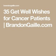 35 Get Well Wishes for Cancer Patients | BrandonGaille.com