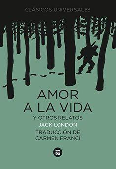 Amor a la vida y otros relatos / Jack London. Bambú (Casals), 2009