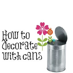 How to decorate with cans cute upcycle recycle decor with cans