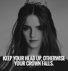 The Entrepreneurs Club: Keep your head up. Tough Girl Quotes, Strong Mind Quotes, Girl Power Quotes, Positive Attitude Quotes, Attitude Quotes For Girls, Babe Quotes, Karma Quotes, Girly Quotes, Badass Quotes