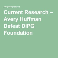 Current Research – Avery Huffman Defeat DIPG Foundation