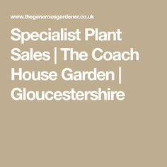 Specialist plant sales at The Coach House Garden, Ampney Crucis, Cirencester, Gloucestershire Coach House, Plant Sale, New Homes, Home And Garden, Plants, Planters, Plant, Planting