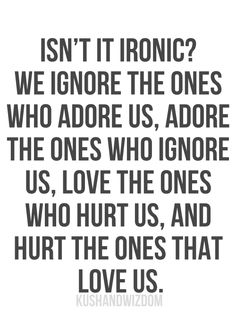 Isn't it ironic? Don't you think? A little toooooo ironic, and ya I really do think. (Que Alanis Morissette music) Sad Quotes, Great Quotes, Words Quotes, Quotes To Live By, Inspirational Quotes, Sayings, Qoutes, So True Quotes, Ignore Quotes