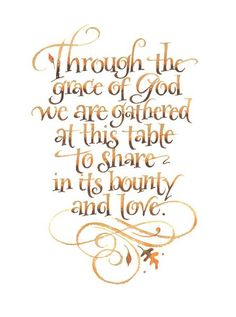 Through the grace of God we are gathered at this table to share in its bounty and love. Fine art print of prayer in various sizes by Holly Monroe calligraphy