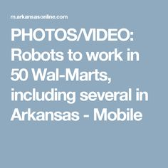 PHOTOS/VIDEO: Robots to work in 50 Wal-Marts, including several in Arkansas - Mobile
