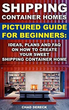 Shipping Container Homes: Pictured Guide For Beginners: Ideas, Plans And FAQ On How To Create Your Sweet Shipping Container Home.: tiny house living, shipping ... construction, shipping container designs), http://www.amazon.com/dp/B014610CRE/ref=cm_sw_r_pi_awdm_VSVkwb0BSTMG8