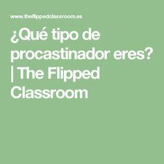 ¿Qué tipo de procastinador eres? | The Flipped Classroom