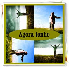 TODA  HONRA  E  GLÓRIA  AO  SENHOR  JESUS: AGORA TENHO
