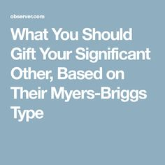 What You Should Gift Your Significant Other, Based on Their Myers-Briggs Type