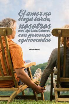 """""""El #Amor no llega tarde, nosotros nos apresuramos con personas equivocadas"""". #Candidman #Frases #Reflexion"""