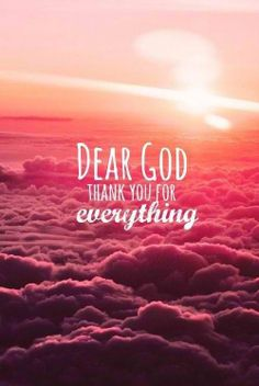 Dear #God, Thank you for everything! #Inspirational #Images