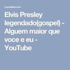 Elvis Presley legendado(gospel) - Alguem maior que voce e eu - YouTube