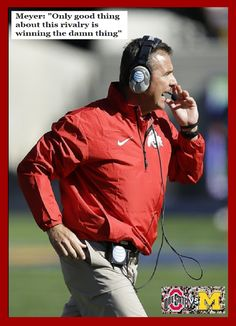 """"""" THE ONLY GOOD THING ABOUT THIS RIVALRY IS WINNING THE DAMN THING """" COACH URBAN MEYER."""