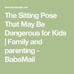 The Sitting Pose That May Be Dangerous for Kids   Family and parenting - BabaMail