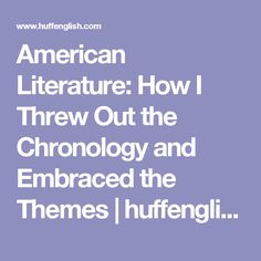 American Literature: How I Threw Out the Chronology and Embraced the Themes | huffenglish.com