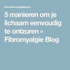 5 manieren om je lichaam eenvoudig te ontzuren » Fibromyalgie Blog