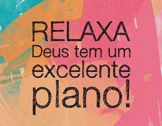 RELAXA Deus tem um excelente plano! #FrasessobreDeus